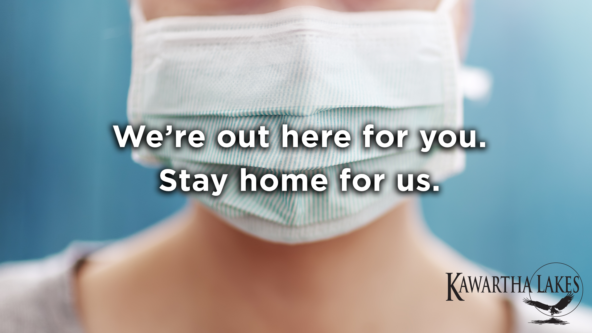 We're out here for you. Stay home for us. Picture of a N90 mask